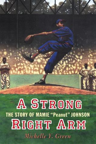 "A Strong Right Arm: The Story of Mamie ""Peanut"" Johnson (Carter G Woodson Honor Book (Awards))"