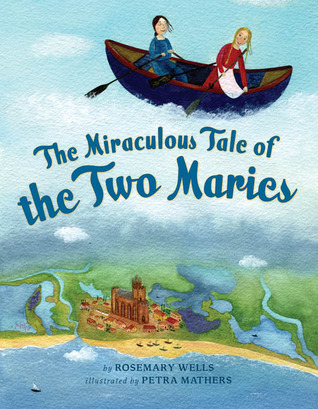 The Miraculous Tale of the Two Maries by Rosemary Wells