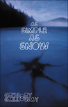 As Simple as Snow by Gregory Galloway