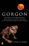 Gorgon: The Monsters That Ruled the Planet Before Dinosaurs and HowThey Died in the Greatest Catastrophe in Earth's History
