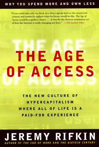 Age of Access: The New Culture of Hypercapitalism, Where All of Life is a Paid-for Experience