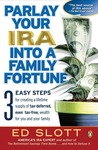 Parlay Your IRA into a Family Fortune: 3 EASY STEPS for creating a lifetime supply of tax-deferred, even tax-free, wealth for you and your family