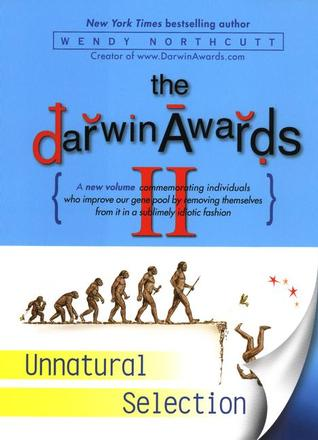 The Darwin Awards II: Unnatural Selection (Darwin Awards, #2)
