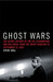 Ghost Wars: The Secret History of the CIA, Afghanistan & Bin Laden from the Soviet Invasion to September 10, 2001