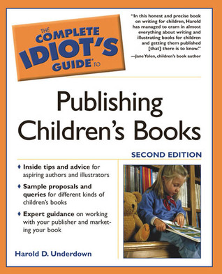 The Complete Idiot's Guide to Publishing Children's Books by Harold D. Underdown