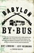 Babylon by Bus: Or, the true story of two friends who gave up their valuable franchise selling YANKEES SUCK T-shirts at Fenway to find meaning and adventure in Iraq, where theybecame employed by the Occupation in jobs for which they lacked qualificatio...