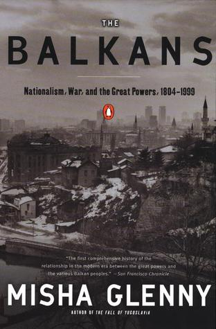 The Balkans: Nationalism, War and the Great Powers 1804-1999
