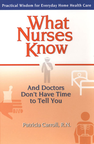 What Nurses Know and Doctors Don't Have Time to Tell You by Pat Carroll