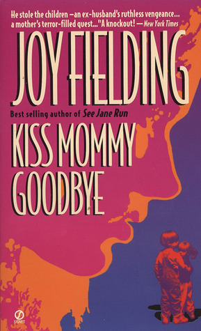 Kiss Mommy Goodbye by Joy Fielding
