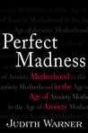 Perfect Madness: Motherhead in the Age of Anxiety