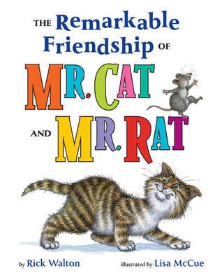 The Remarkable Friendship of Mr. Cat and Mr. Rat by Rick Walton