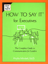 How to Say it for Executives: The Complete Guide to Communication for Leaders