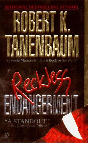 Reckless Endangerment by Robert K. Tanenbaum