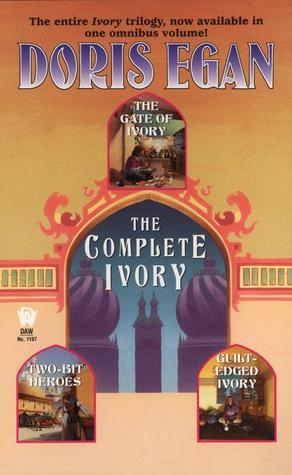The Complete Ivory: Gate of Ivory, Two-Bit Heroes, Guilt Edged Ivory
