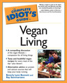 The Complete Idiot's Guide to Vegan Living