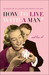 How to Live with a Man... And Love It!: The Gentle Art of Catching and Keeping Your Man