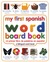 My First Spanish Word Board Book/Mi Primer Libro de Palabras ... by Angela Wilkes
