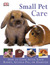 Small Pet Care: How to Look After Your Rabbit, Guinea Pig, or Hamster