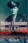 Shadow Commander: The Epic Story of Donald D. Blackburn-Guerrilla Leader and Special Forces Hero
