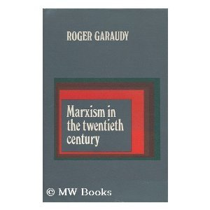 Marxism In The Twentieth Century; by Roger Garaudy
