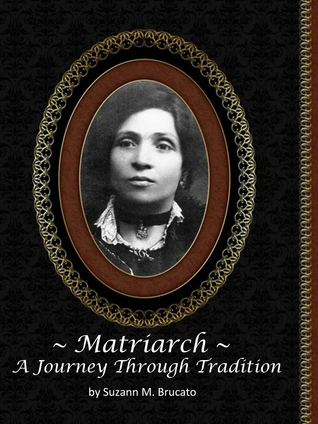 Matriarch ~ A Journey Through Tradition by Suzann Brucato