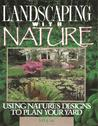Landscaping with Nature: Using Nature's Design to Plan Your Yard