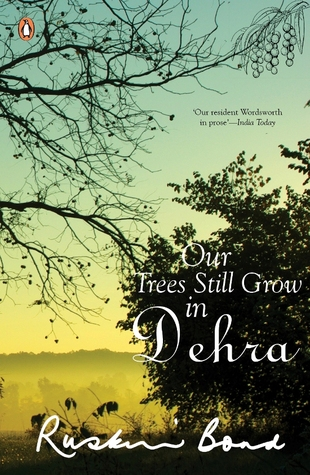Our Trees Still Grow In Dehra by Ruskin Bond