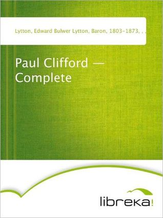 Paul Clifford - Complete by Edward George Bulwer-Lytton