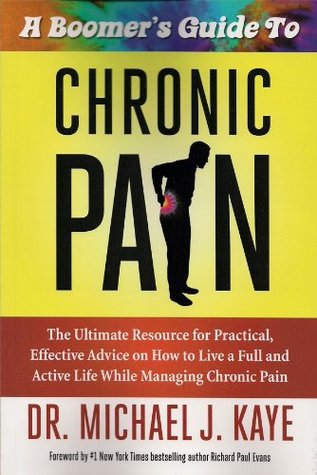 A Boomer's Guide to Chronic Pain by Michael J. Kaye