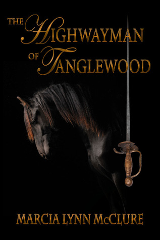 The Highwayman of Tanglewood by Marcia Lynn McClure
