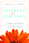 Faithful, Fit & Fabulous: Get Back to Basics and Transform Your Life in Just 8 Weeks!