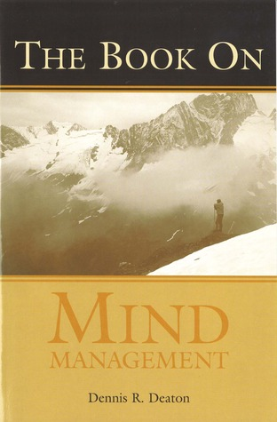 The Book on Mind Management by Dennis R. Deaton