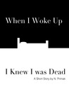 When I Woke Up I Knew I was Dead: A Short Story