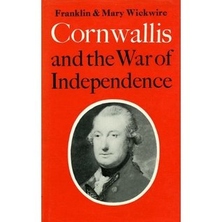 Cornwallis And The War Of Independence by Franklin B. Wickwire