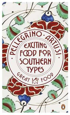 Exciting Food for Southern Types by Pellegrino Artusi