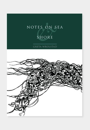 Notes on Sea & Shore by greta wrolstad