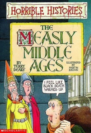 The Measly Middle Ages by Terry Deary