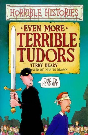 Even More Terrible Tudors by Terry Deary