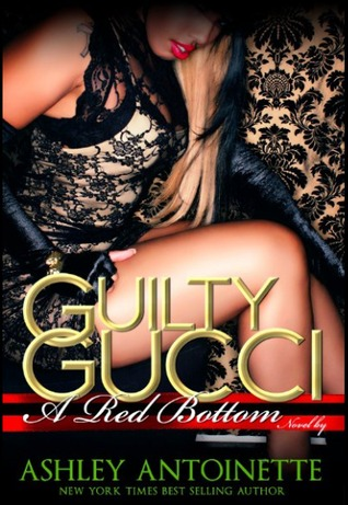 Guilty Gucci by Ashley Antoinette Snell