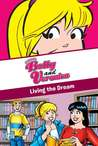 Living the Dream (Archie Comics: xoxo, Betty and Veronica )