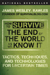 How to Survive the End of the World as We Know It: Tactics, Techniques, and Technologies for Uncertain Times