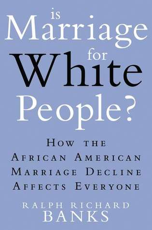 Is Marriage for White People? by Ralph Richard Banks