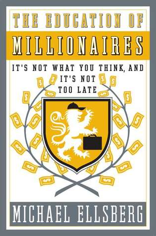 The Education of Millionaires by Michael Ellsberg