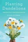 Planting Dandelions: Field Notes From a Semi-Domesticated Life