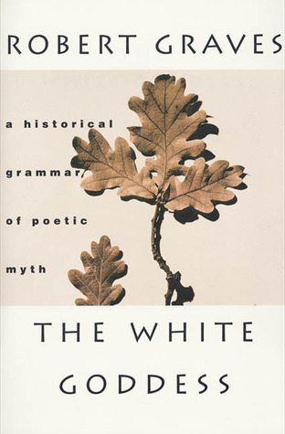 The White Goddess: A Historical Grammar of Poetic Myth