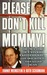 Please Don't Kill Mommy!: The True Story of a Man Who Killed His Wife, Got Away With It, Then Killed Again (St. Martin's True Crime Library)