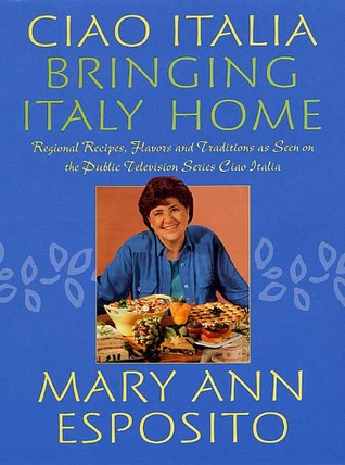 Ciao Italia--Bringing Italy Home by Mary Ann Esposito