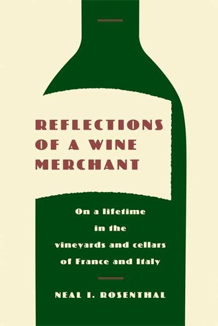 Reflections of a Wine Merchant by Neal I. Rosenthal