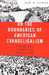 On the Boundaries of American Evangelicalism by Jon R. Stone