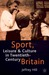 Sport, Leisure, And Culture In Twentieth Century Britain